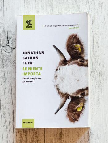 Se niente importa. Perché mangiamo gli animali – Jonathan Safran Foer