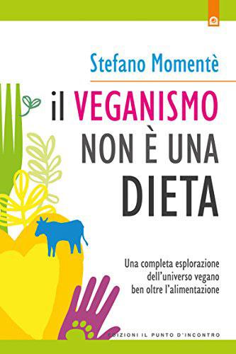 Il veganismo non è una dieta: Una completa esplorazione dell'universo vegano ben oltre l'alimentazione